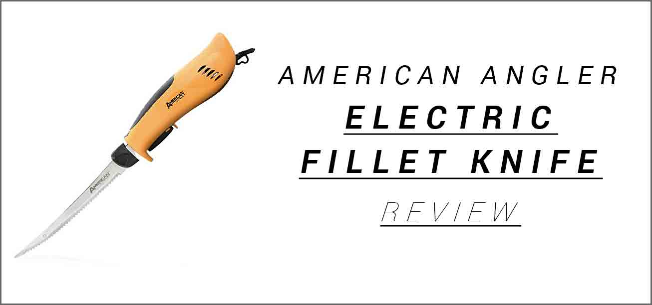 American Angler Pro Electric Fillet Knife Review