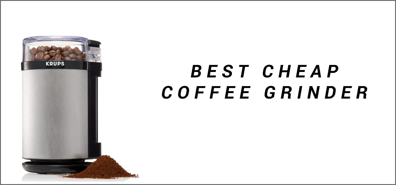 Best cheap coffee grinder reviewed
