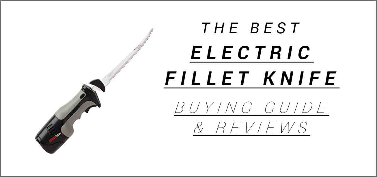 The Best Electric Fillet Knife Top 6 Knives Reviews