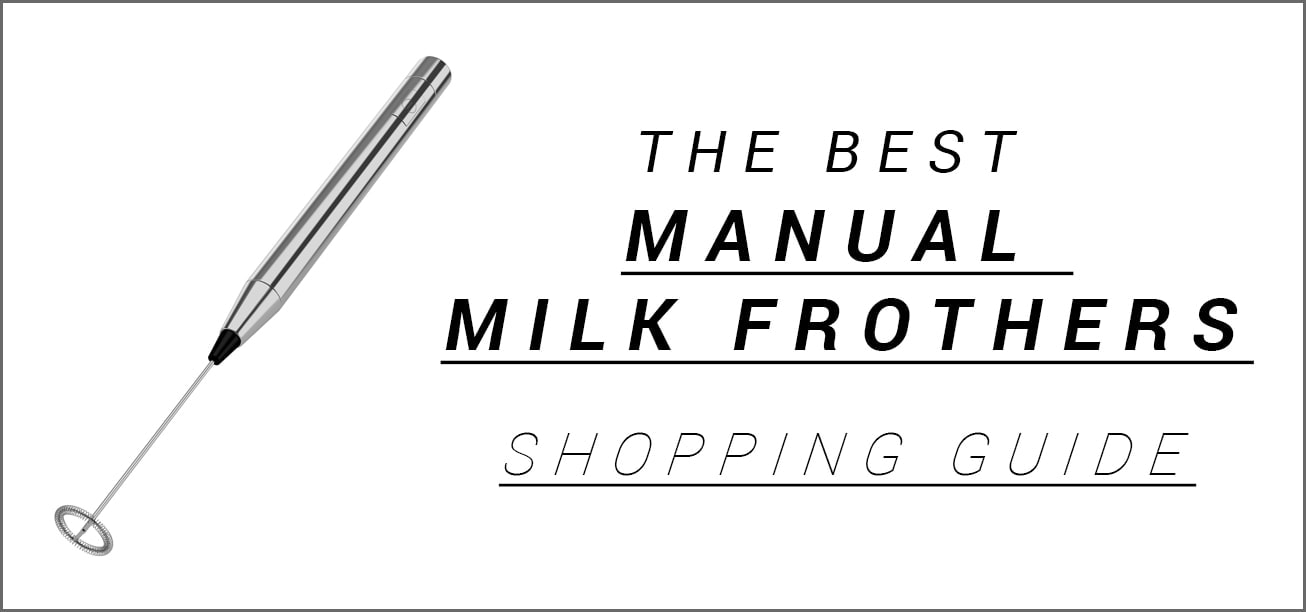 The Best Manual Milk Frothers Shopping