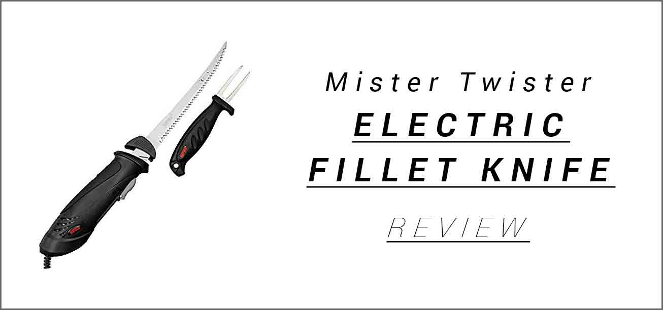 Mister Twister Electric Fillet Knife Review