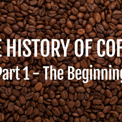 The History of Coffee - The Beginning